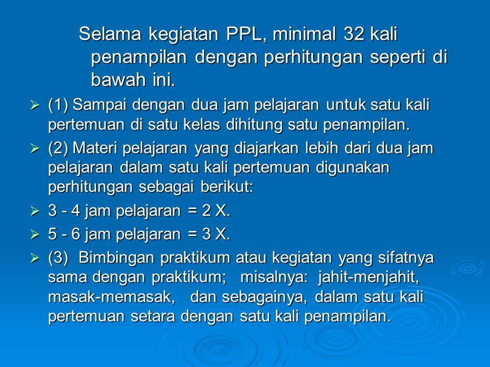 Selama kegiatan PPL, minimal 32 kali penampilan dengan perhitungan seperti di bawah ini.
