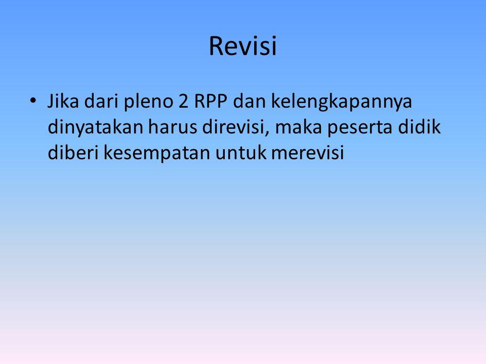 Revisi Jika dari pleno 2 RPP dan kelengkapannya dinyatakan harus direvisi, maka peserta didik diberi kesempatan untuk merevisi.
