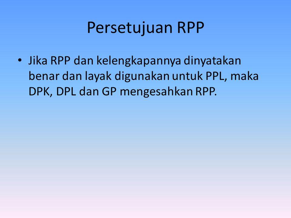 Persetujuan RPP Jika RPP dan kelengkapannya dinyatakan benar dan layak digunakan untuk PPL, maka DPK, DPL dan GP mengesahkan RPP.