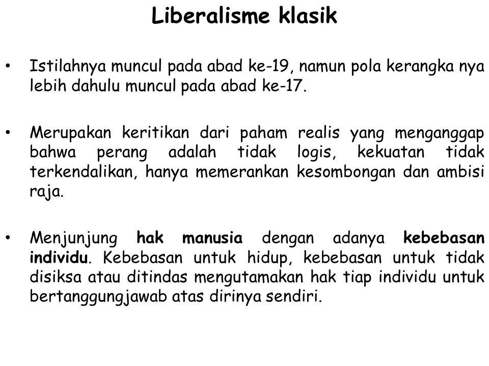 Liberalisme klasik Istilahnya muncul pada abad ke-19, namun pola kerangka nya lebih dahulu muncul pada abad ke-17.