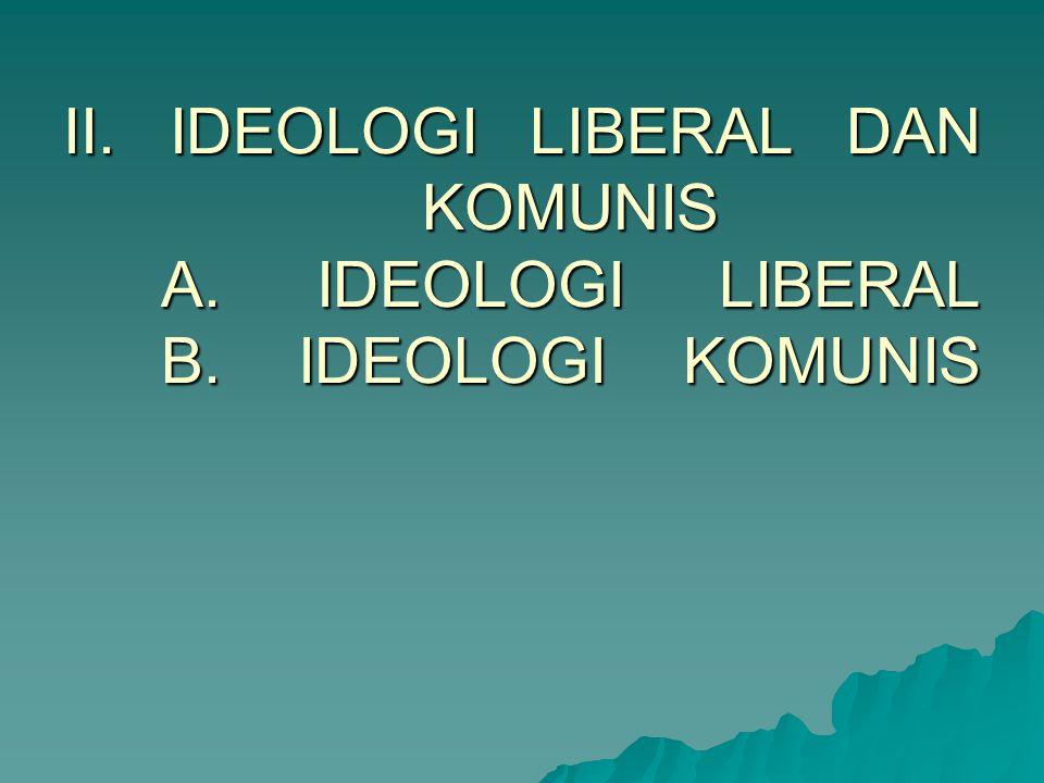 II. IDEOLOGI LIBERAL DAN KOMUNIS A. IDEOLOGI LIBERAL B