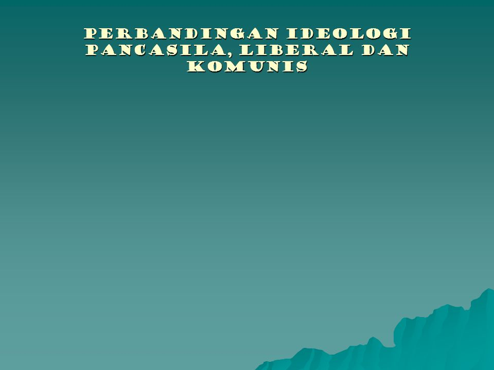 Perbandingan ideologi PANCASILA, LIBERAL DAN KOMUNIS