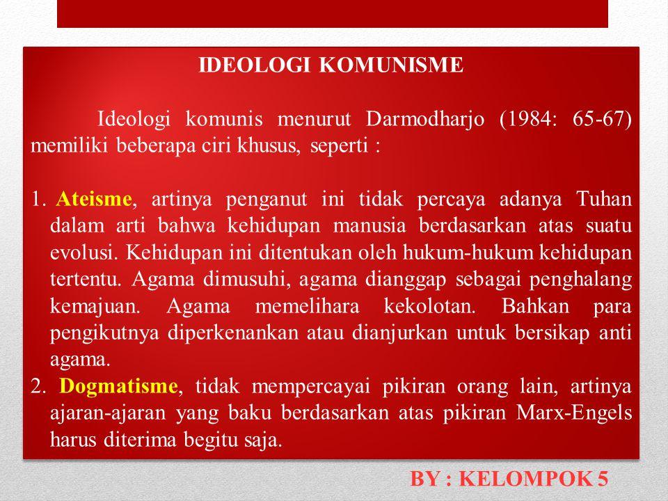 IDEOLOGI KOMUNISME Ideologi komunis menurut Darmodharjo (1984: 65-67) memiliki beberapa ciri khusus, seperti :