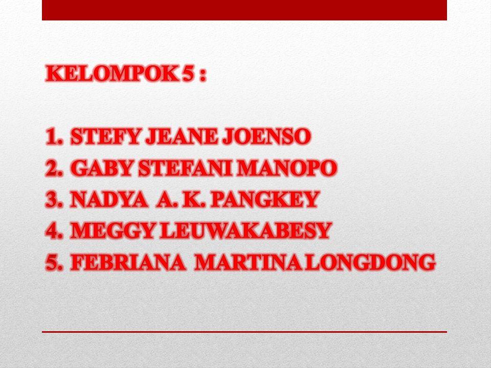 KELOMPOK 5 : STEFY JEANE JOENSO. GABY STEFANI MANOPO.