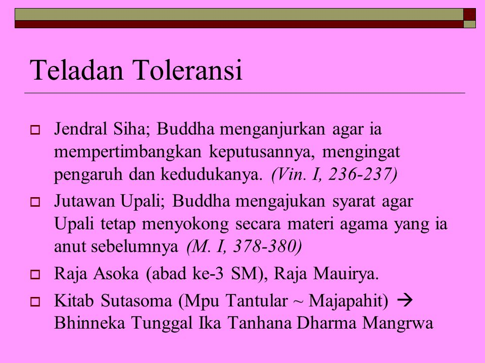 Teladan Toleransi Jendral Siha; Buddha menganjurkan agar ia mempertimbangkan keputusannya, mengingat pengaruh dan kedudukanya. (Vin. I, 236-237)