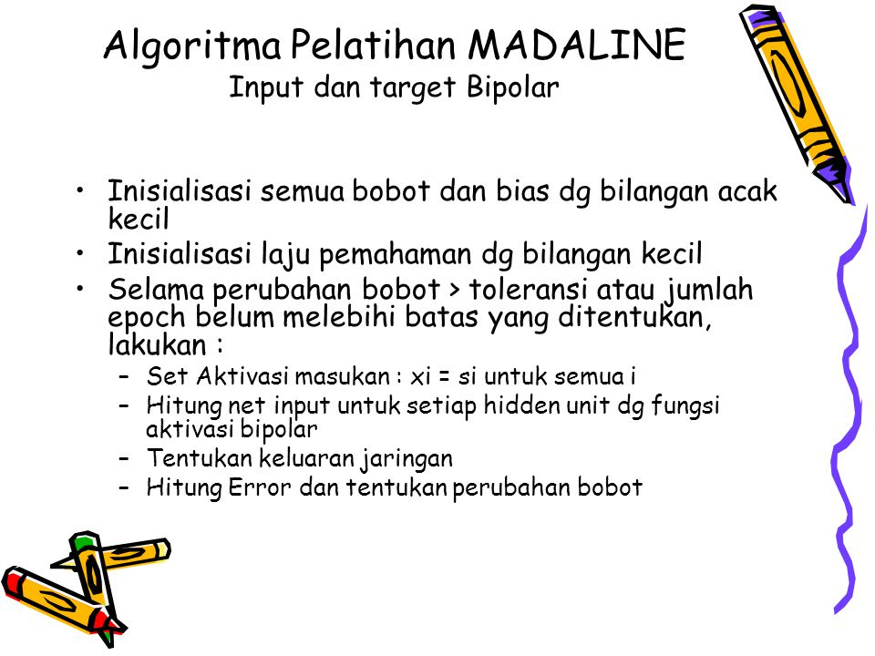 Algoritma Pelatihan MADALINE Input dan target Bipolar