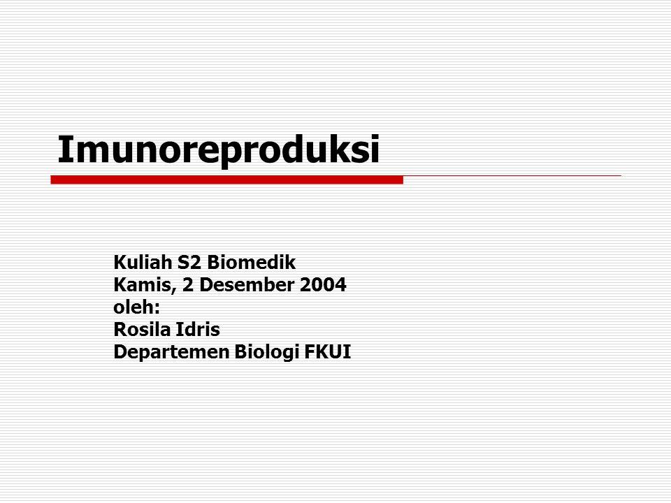 Imunoreproduksi Kuliah S2 Biomedik Kamis, 2 Desember 2004 oleh: