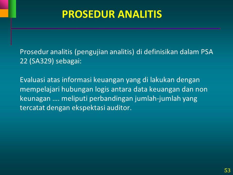 PROSEDUR ANALITIS Prosedur analitis (pengujian analitis) di definisikan dalam PSA 22 (SA329) sebagai: