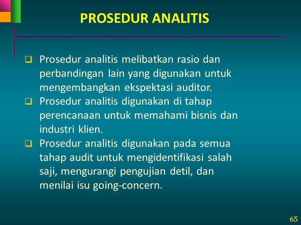 PROSEDUR ANALITIS Prosedur analitis melibatkan rasio dan perbandingan lain yang digunakan untuk mengembangkan ekspektasi auditor.