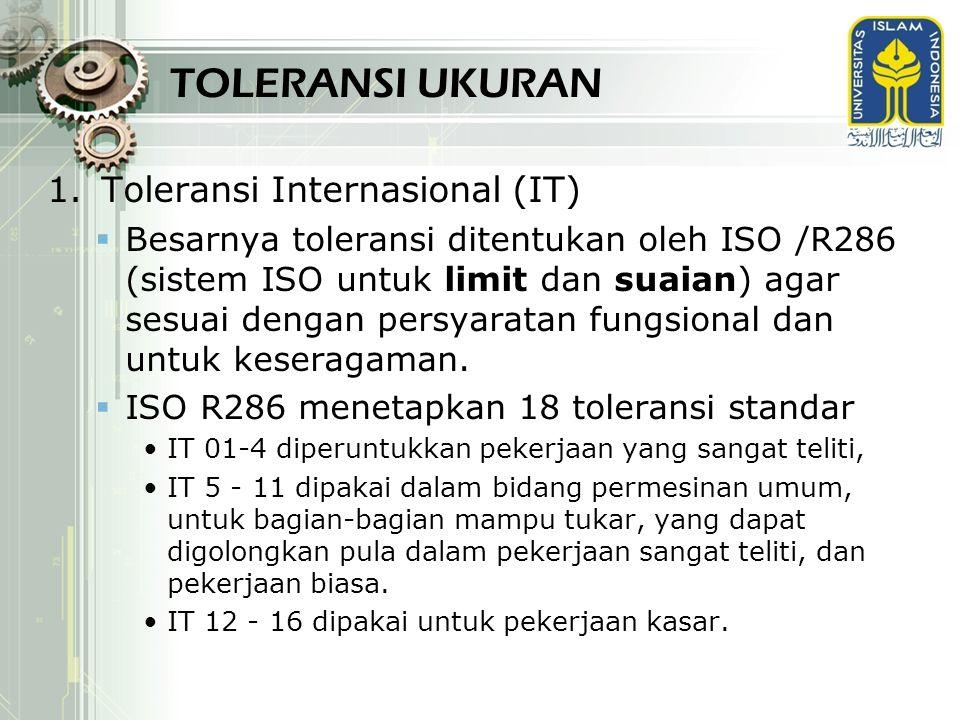 TOLERANSI UKURAN Toleransi Internasional (IT)