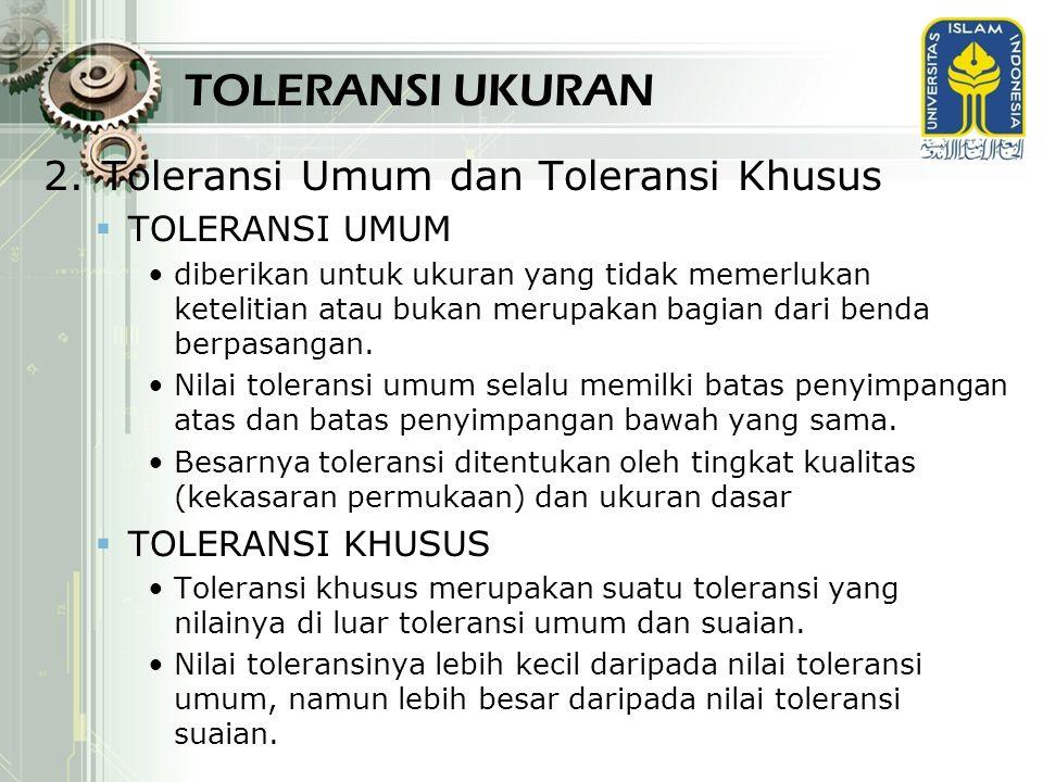 TOLERANSI UKURAN Toleransi Umum dan Toleransi Khusus TOLERANSI UMUM
