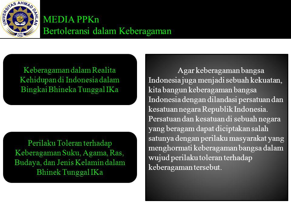 Agar keberagaman bangsa Indonesia juga menjadi sebuah kekuatan, kita bangun keberagaman bangsa Indonesia dengan dilandasi persatuan dan kesatuan negara Republik Indonesia.