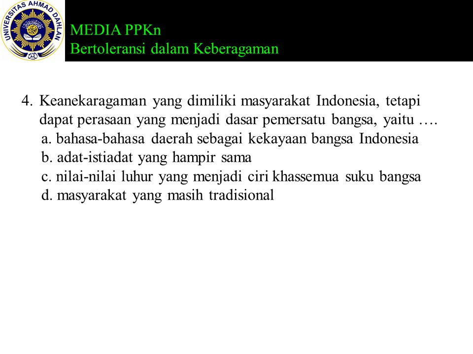 Keanekaragaman yang dimiliki masyarakat Indonesia, tetapi dapat perasaan yang menjadi dasar pemersatu bangsa, yaitu ….