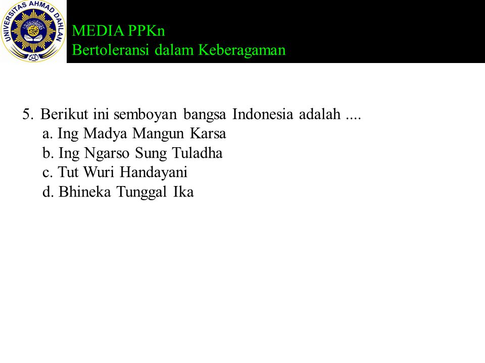 Berikut ini semboyan bangsa Indonesia adalah ....