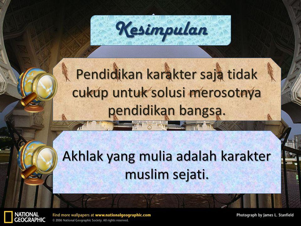 Akhlak yang mulia adalah karakter muslim sejati.