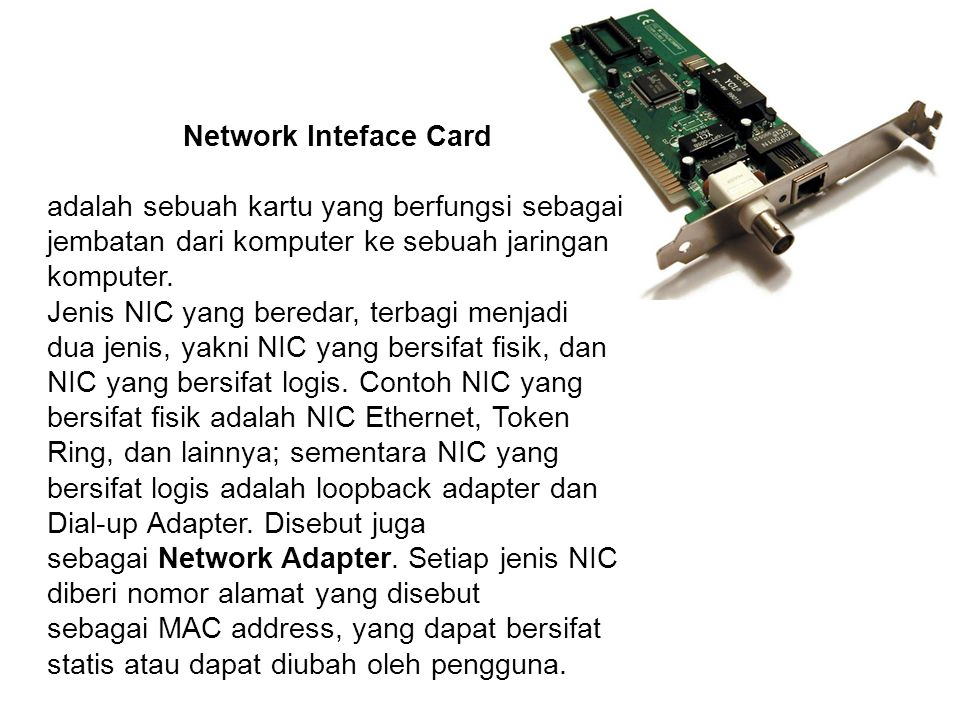 Network Inteface Card adalah sebuah kartu yang berfungsi sebagai jembatan dari komputer ke sebuah jaringan komputer.