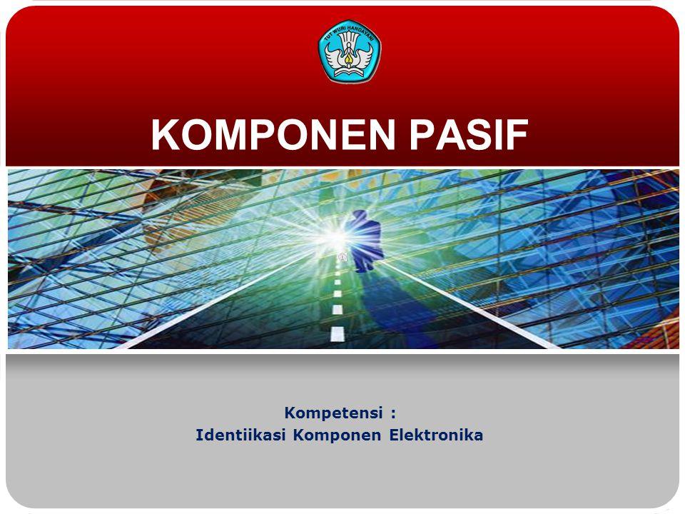Kompetensi : Identiikasi Komponen Elektronika