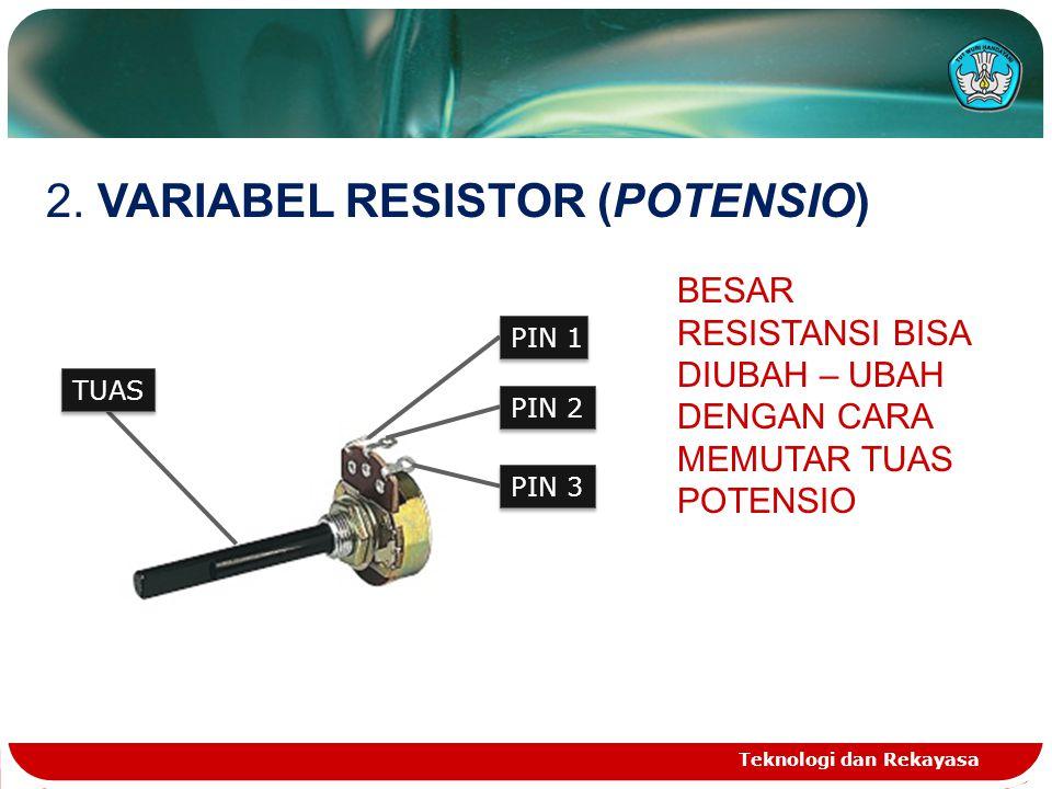 2. VARIABEL RESISTOR (POTENSIO)