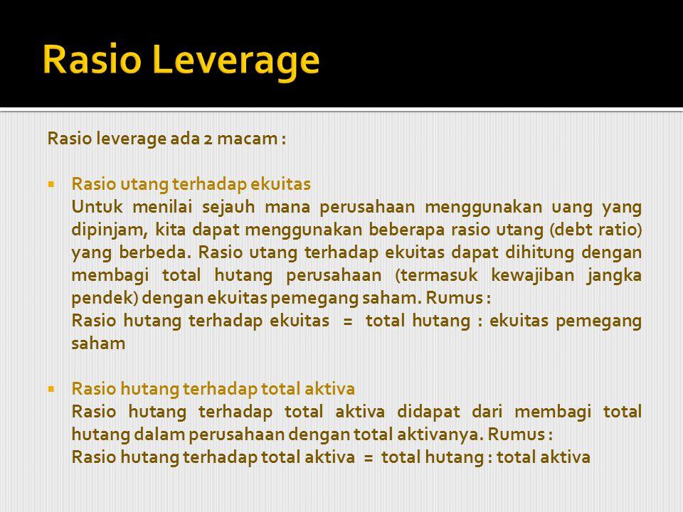Rasio Leverage Rasio leverage ada 2 macam :