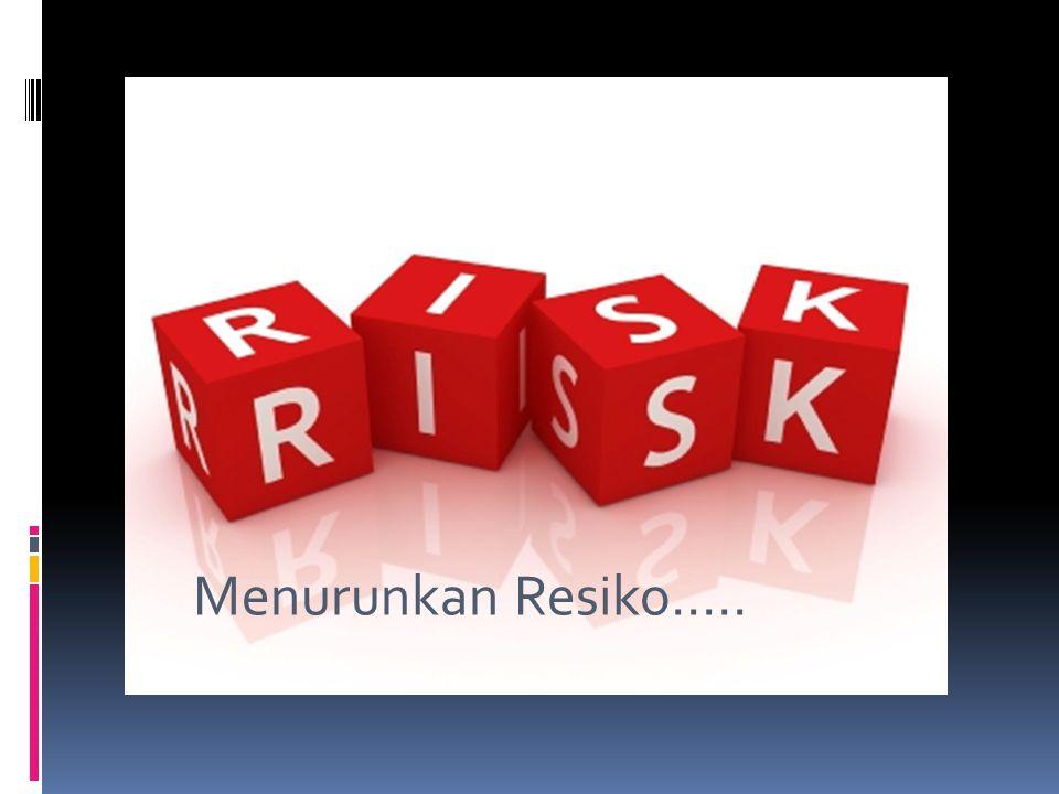 Menurunkan Resiko…..