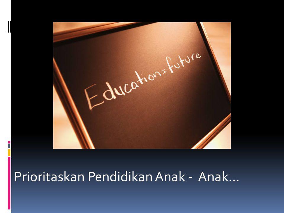 Prioritaskan Pendidikan Anak - Anak…