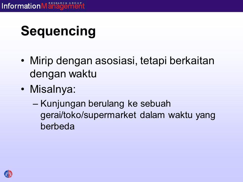 Sequencing Mirip dengan asosiasi, tetapi berkaitan dengan waktu