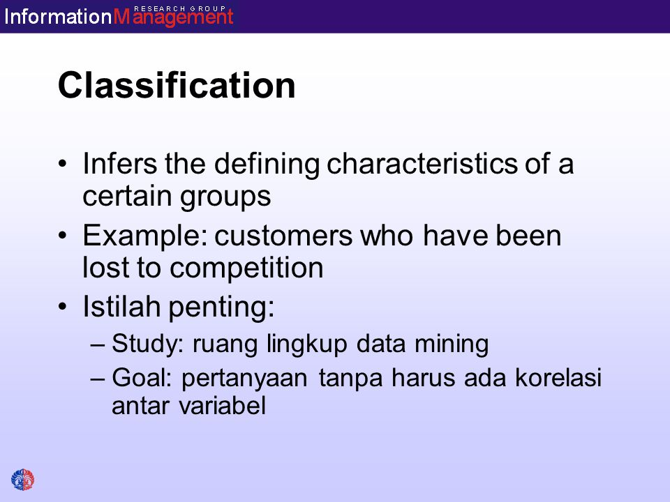 Classification Infers the defining characteristics of a certain groups
