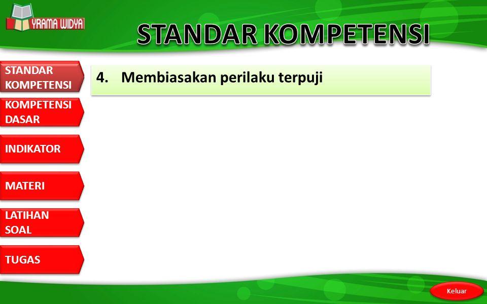 STANDAR KOMPETENSI STANDAR KOMPETENSI 4. Membiasakan perilaku terpuji