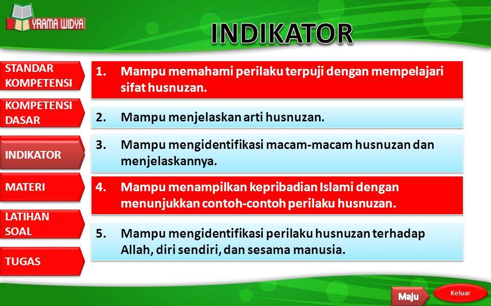 INDIKATOR 1. Mampu memahami perilaku terpuji dengan mempelajari sifat husnuzan. 2. Mampu menjelaskan arti husnuzan.