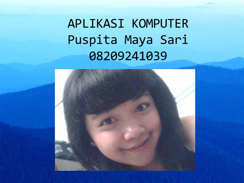 APLIKASI KOMPUTER Puspita Maya Sari 08209241039