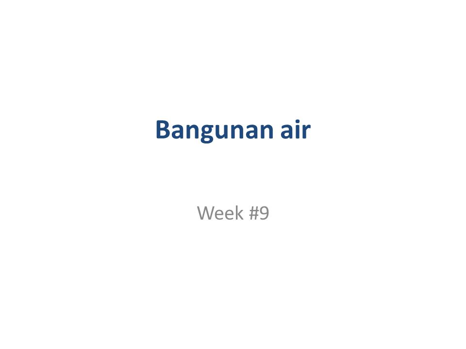 Bangunan air Week #9