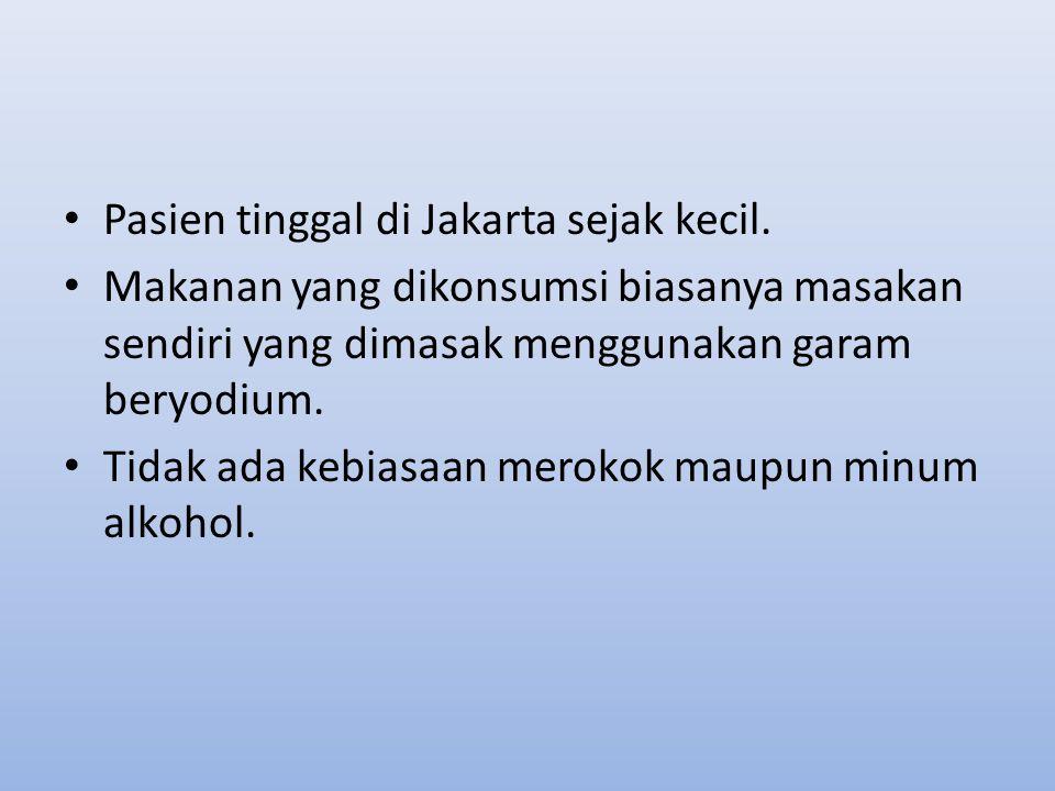 Pasien tinggal di Jakarta sejak kecil.