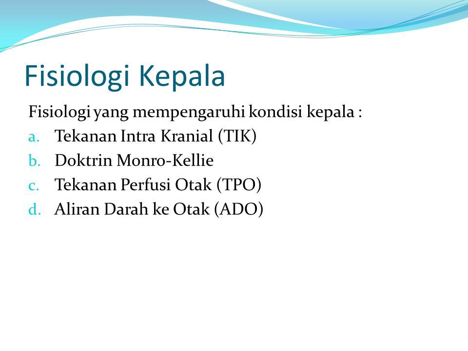Fisiologi Kepala Fisiologi yang mempengaruhi kondisi kepala :