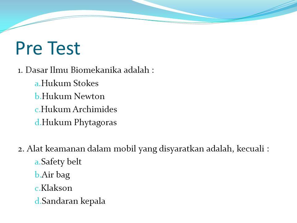 Pre Test 1. Dasar Ilmu Biomekanika adalah : Hukum Stokes Hukum Newton