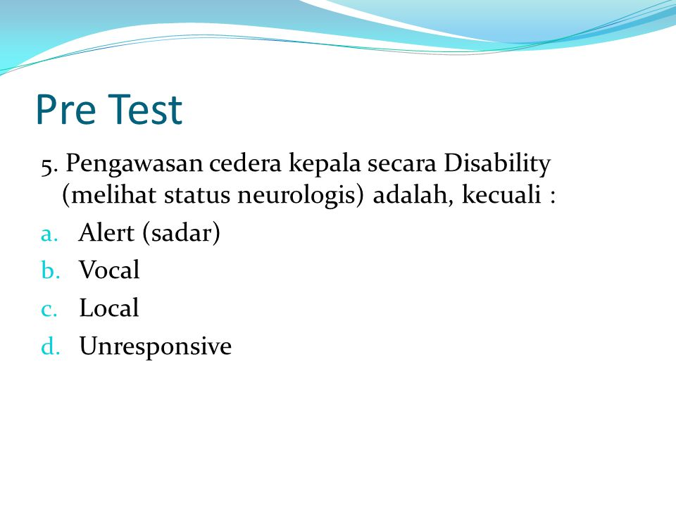 Pre Test Alert (sadar) Vocal Local Unresponsive