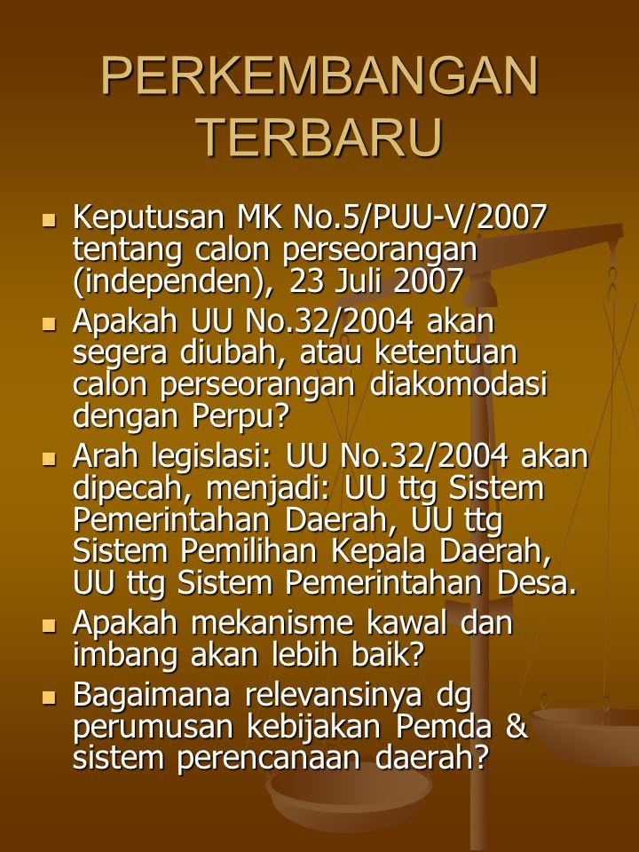 PERKEMBANGAN TERBARU Keputusan MK No.5/PUU-V/2007 tentang calon perseorangan (independen), 23 Juli 2007.