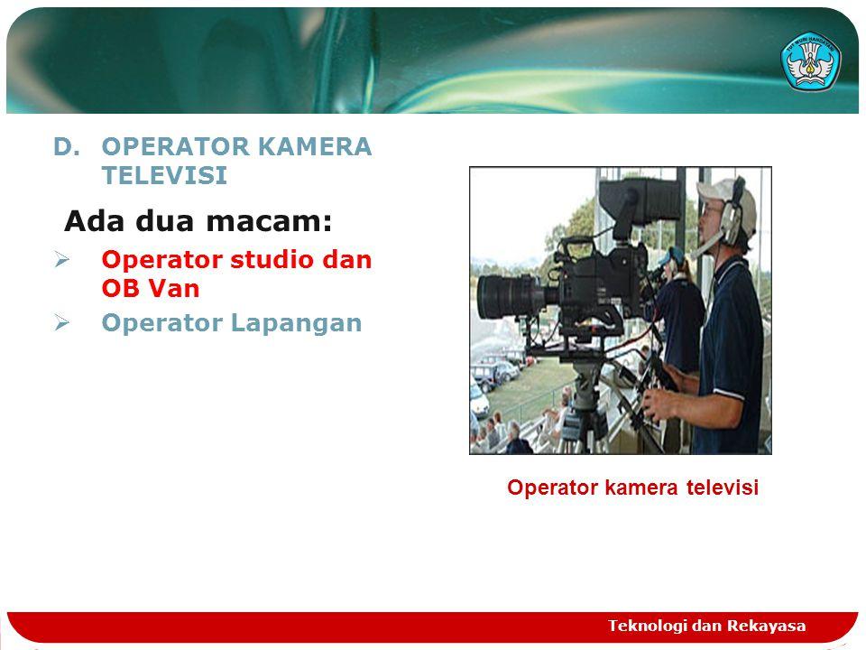 Ada dua macam: OPERATOR KAMERA TELEVISI Operator studio dan OB Van