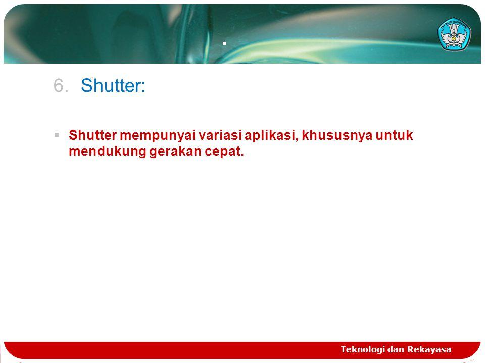 Shutter: Shutter mempunyai variasi aplikasi, khususnya untuk mendukung gerakan cepat.
