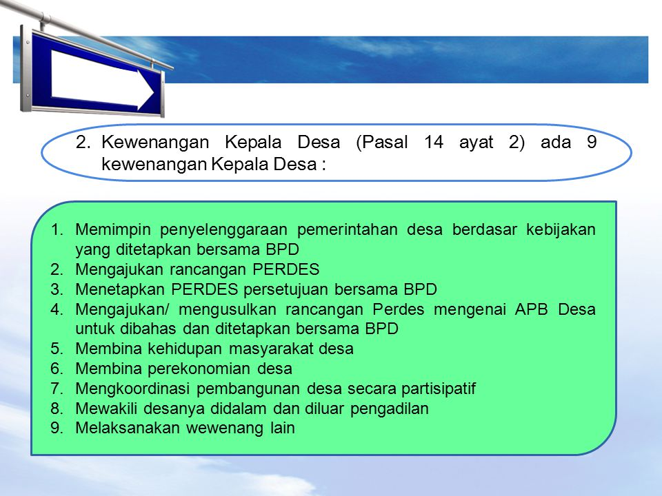 2. Kewenangan Kepala Desa (Pasal 14 ayat 2) ada 9 kewenangan Kepala Desa :