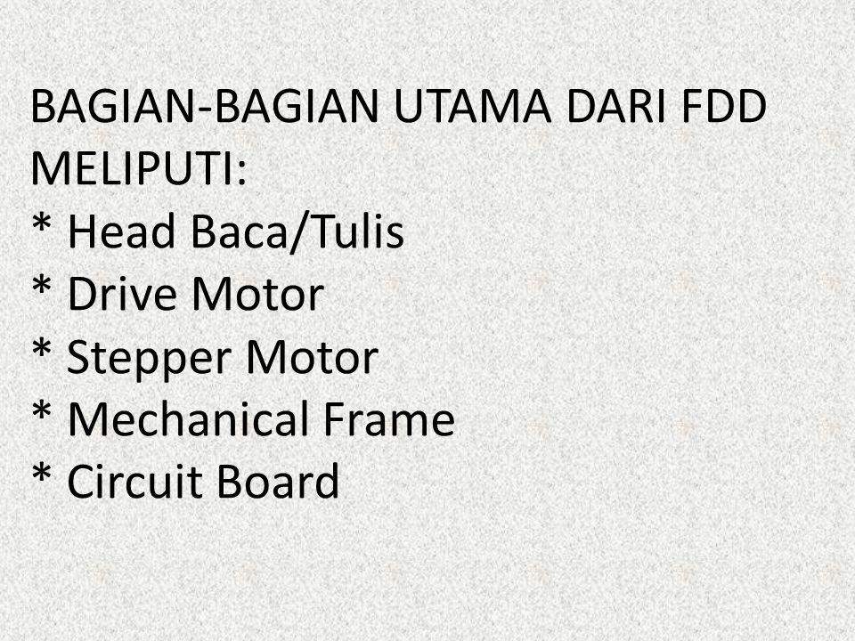 BAGIAN-BAGIAN UTAMA DARI FDD MELIPUTI:. Head Baca/Tulis. Drive Motor
