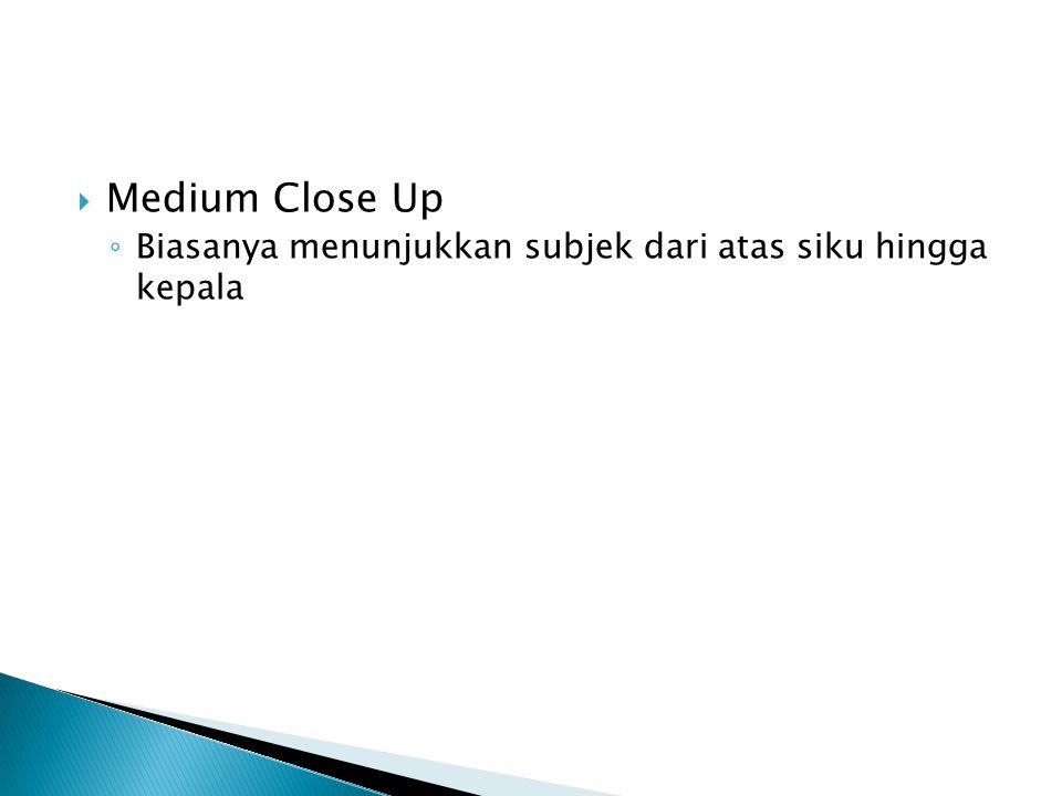 Medium Close Up Biasanya menunjukkan subjek dari atas siku hingga kepala