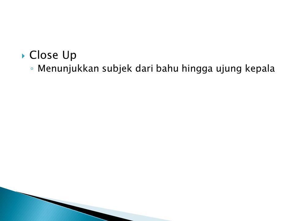 Close Up Menunjukkan subjek dari bahu hingga ujung kepala