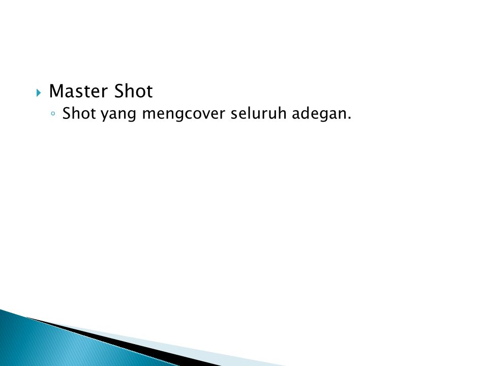 Master Shot Shot yang mengcover seluruh adegan.