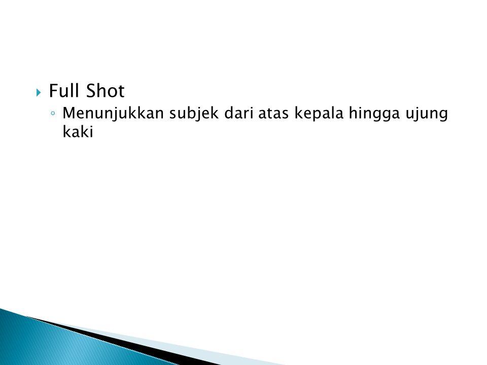 Full Shot Menunjukkan subjek dari atas kepala hingga ujung kaki