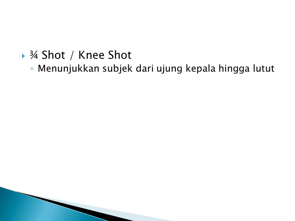 ¾ Shot / Knee Shot Menunjukkan subjek dari ujung kepala hingga lutut