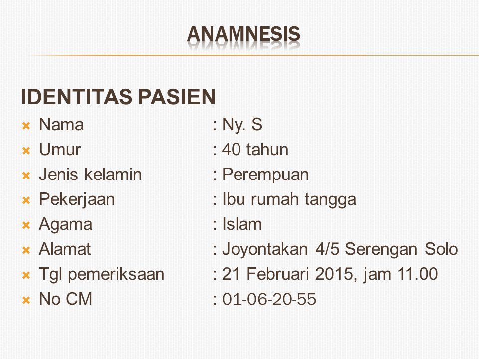 ANAMNESIS IDENTITAS PASIEN Nama : Ny. S Umur : 40 tahun