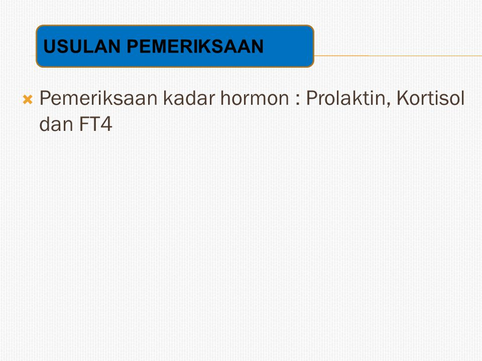Pemeriksaan kadar hormon : Prolaktin, Kortisol dan FT4