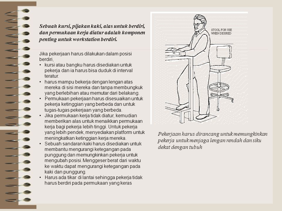 Sebuah kursi, pijakan kaki, alas untuk berdiri, dan permukaan kerja diatur adalah komponen penting untuk workstation berdiri.