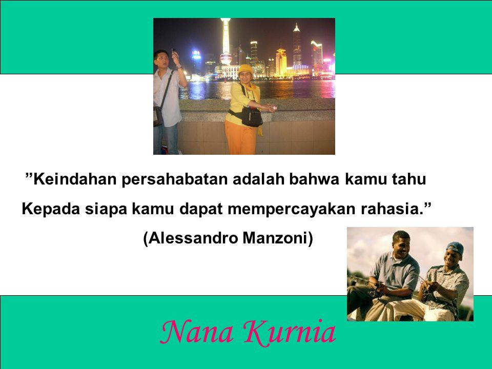 Nana Kurnia Keindahan persahabatan adalah bahwa kamu tahu