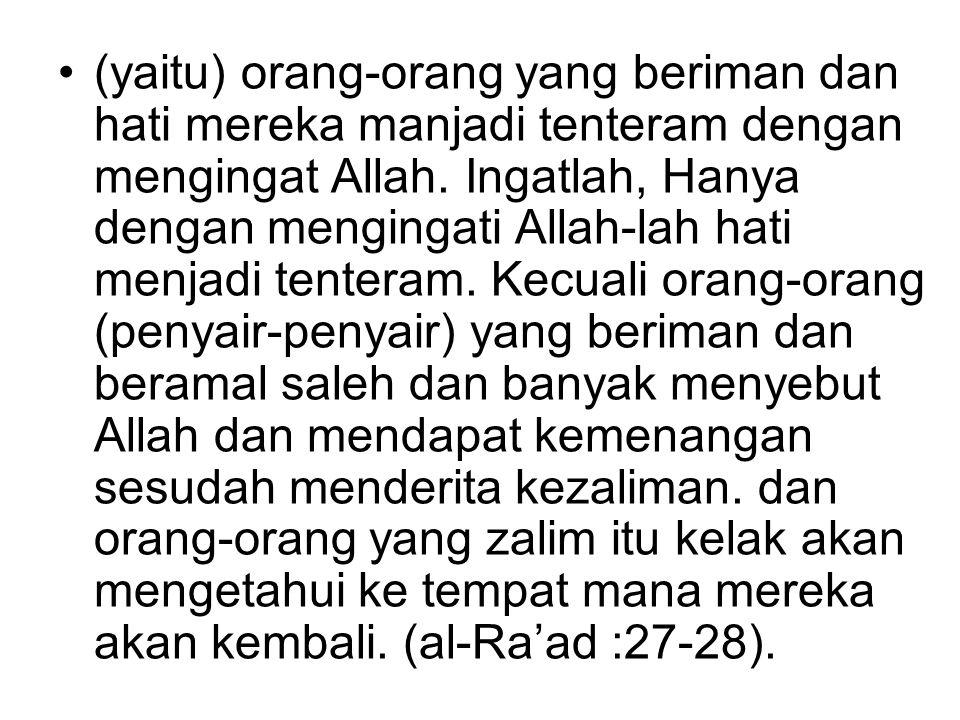 (yaitu) orang-orang yang beriman dan hati mereka manjadi tenteram dengan mengingat Allah.